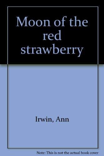 Moon of the Red Strawberry: Irwin, Ann & Reida, Bernice