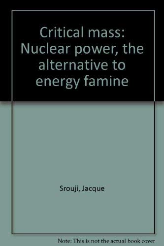 Critical Mass: Nuclear Power, the Alternative to Energy Famine: Srouji, Jacque
