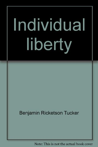 9780877000907: Individual liberty; selections from the writings of Benjamin R. Tucker