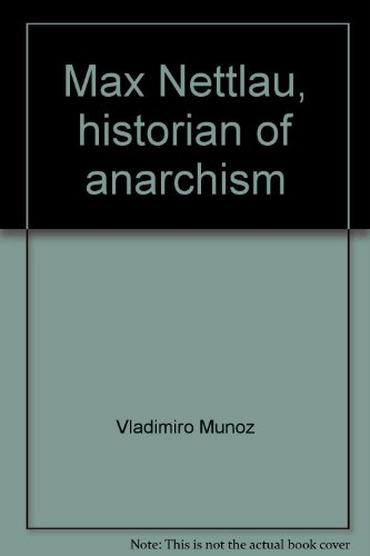 9780877001799: Max Nettlau, historian of anarchism (Men and movements in the history and philosophy of anarchism)