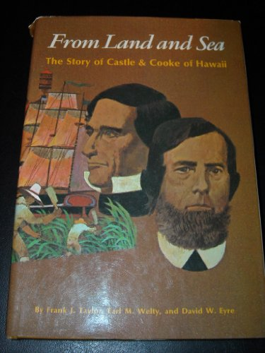 9780877010814: From Land and Sea: The Story of Castle & Cooke of Hawaii