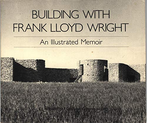 9780877011279: Building with Frank Lloyd Wright: An illustrated memoir (A Prism edition)