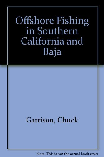 Offshore Fishing: Southern California and Baja: Chuck Garrison