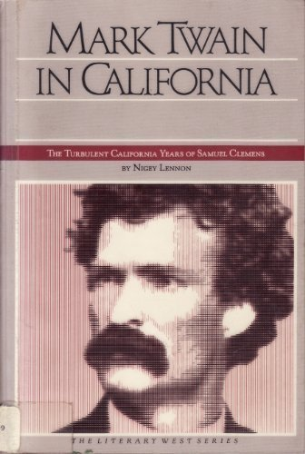 Mark Twain in California: The Turbulent California Years of Samuel Clemens (The Literary West Series) (0877011982) by Nigey Lennon