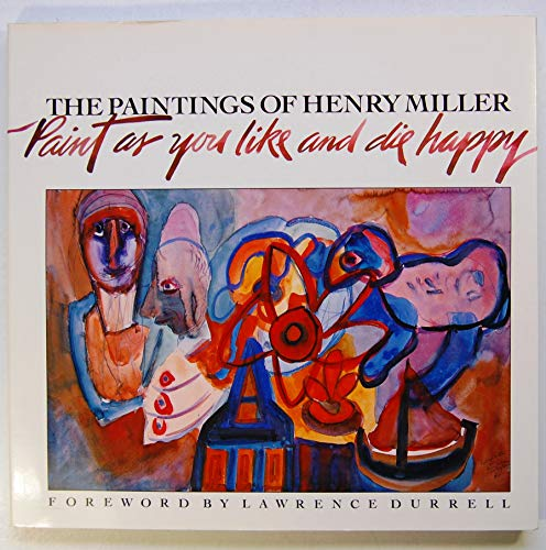 9780877012764: The Paintings of Henry Miller: Paint as You Like and Die Happy