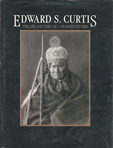 Edward S. Curtis: The Life and Times of a Shadow Catcher: Davis, Barbara A.