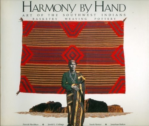 Harmony By Hand: Art Of The Southwest Indians. Basketry. Weaving. Pottery