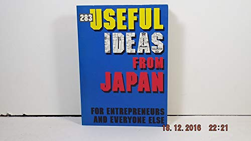 283 [Two Hundred Eighty-three] Useful Ideas from Japan: For Entrepreneurs and Everyone Else