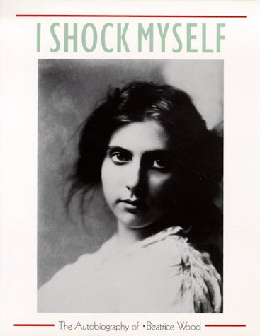 9780877014980: I SHOCK MYSELF ING: The Autobiography of Beatrice Wood