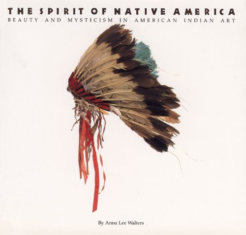 The Spirit of Native America: Beauty and Mysticism in American Indian Art: Walters, Anna Lee