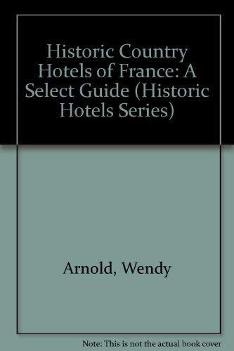 Historic Cntry Hotels France (Historic Hotels Series): Wendy Arnold