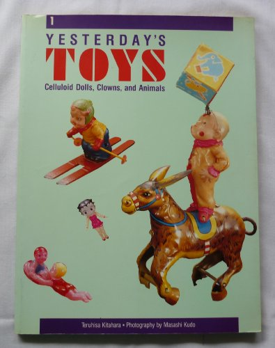 Yesterday's Toys: Celluloid Dolls, Clowns, and Animals (0877016151) by Teruhisa Kitahara
