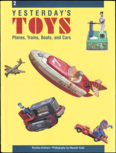 Yesterday's Toys: Planes, Trains, Boats, and Cars (0877016216) by Teruhisa Kitahara