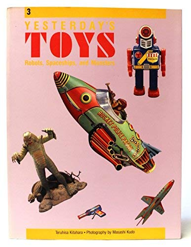 Yesterday's Toys 3: Robots, Spaceships, and Monsters (0877016305) by Teruhisa Kitahara