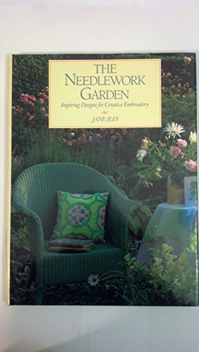 The Needlework Garden: Inspiring Designs for Creative Embroidery: Jane Iles