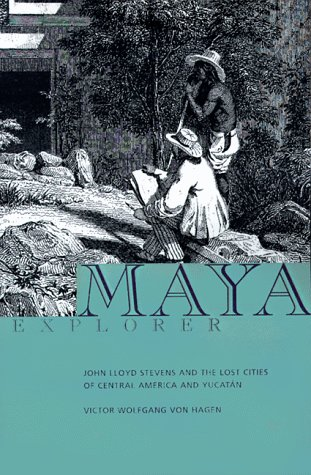 9780877017035: Maya Explorer: John Lloyd Stevens and the Lost Cities of Central America and Yucatan
