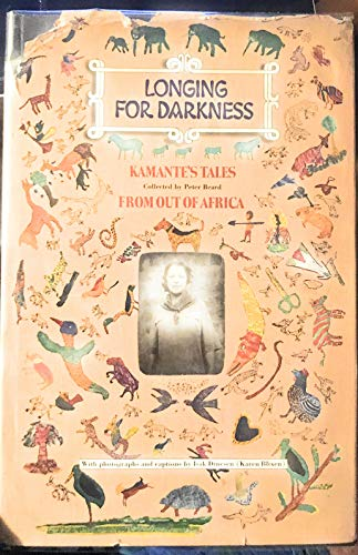 9780877017240: Longing for Darkness: Kamante's Tales from out of Africa, with Original Photographs (January 1914-July 1931) and Quotations from Isak Dinesen (Karen Blixen)