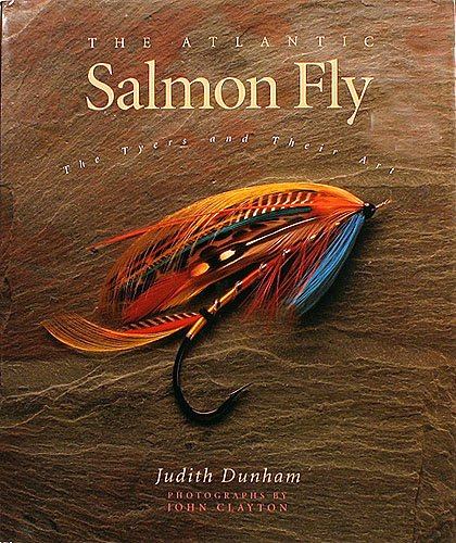 The Atlantic Salmon Fly: The Tyers and Their Art