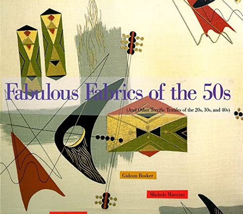 Fabulous Fabrics of the 50s: And Other Terrific Textiles of the 20s, 30s and 40s: Gideon Bosker; ...