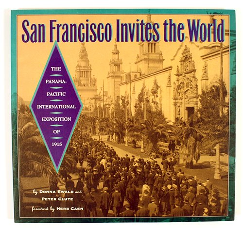 San Francisco Invites the World: The Panama-Pacific International Exposition of 1915: Ewald, Donna;...