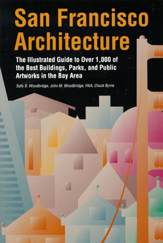 9780877018971: San Francisco Architecture: The Illustrated Guide to over 1000 of the Best Buildings, Parks, and Public Artworks in the Bay Area