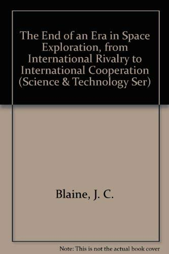 9780877030805: The End of an Era in Space Exploration, from International Rivalry to International Cooperation (Science & Technology Ser)