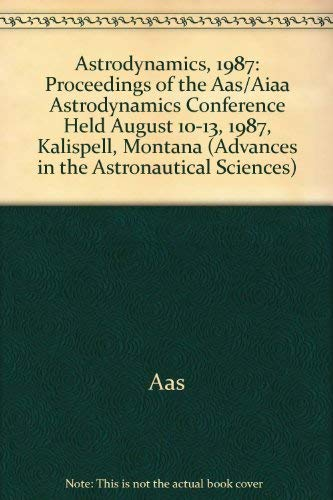 Astrodynamics 1987: Proceedings of the AAS/AIAA Astrodynamics Conference Held August 10-13, ...