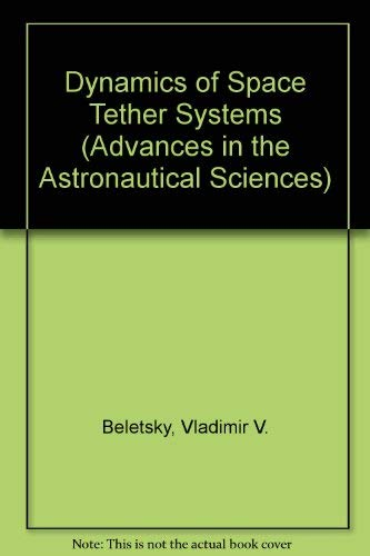 9780877033714: Dynamics of Space Tether Systems (Advances in the Astronautical Sciences)
