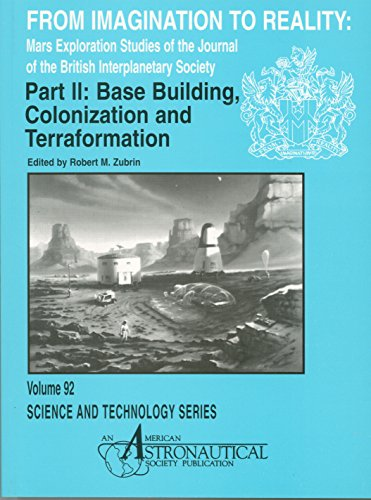 9780877034292: From Imagination to Reality, Base Building, Colonization and Terraformation: Mars Exploration Studies of the Journal of the British Interplanetary Society (Science & Technology Series)