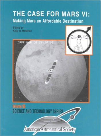 The Case for Mars VI: Making Mars and Affordable Destination : Proceedings of the Sixth Case for ...