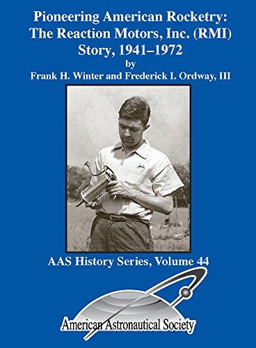 9780877036203: Pioneering American Rocketry: The Reaction Motors, Inc. (RMI) Story, 1941-1972, Vol. 44 in the AAS History Series