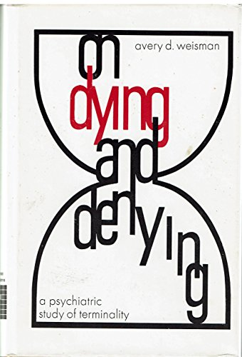 On Dying and Denying: Psychiatric Study of Terminality (Gerontology series): Weisman, Avery D.