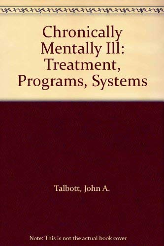 CHRONIC MENTALLY ILL: TREATMENT, PROGRAMS, SYSTEMS.: Talbott, John A.