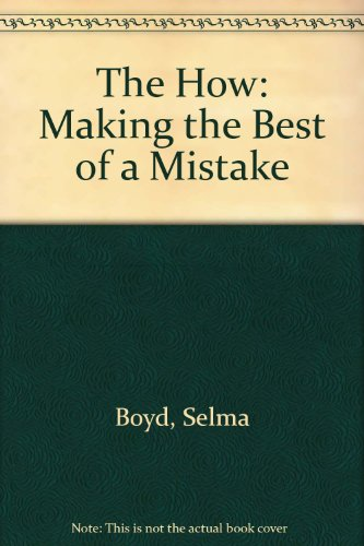The How: Making the Best of a Mistake: Boyd, Selma, Boyd, Pauline, Luks, Peggy