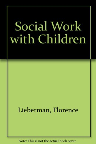 Social Work With Children: Lieberman, Florence