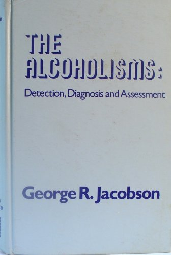 9780877052685: The Alcoholisms: Detection, Assessment, and Diagnosis