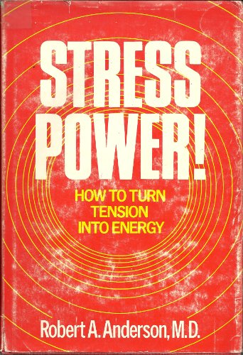 Stress Power! How to Turn Tension Into: Anderson, M.D. Robert