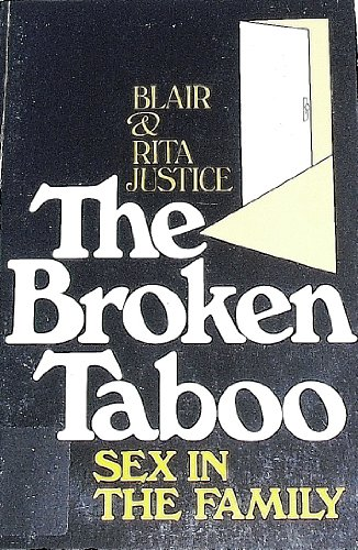 The Broken Taboo: Sex in the Family: Blair Justice, Rita Justice