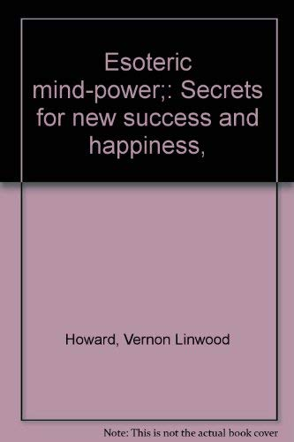 Esoteric mind-power;: Secrets for new success and happiness,: Howard, Vernon Linwood