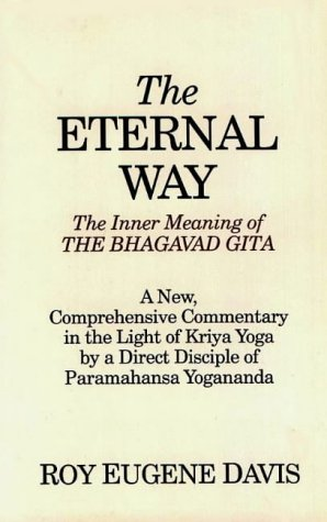 9780877072485: The Eternal Way: The Inner Meaning of the Bhagavad Gita : A New, Comprehensive Commentary in the Light of Kriya Yoga by a Direct Disciple of Paramahansa Yogananda