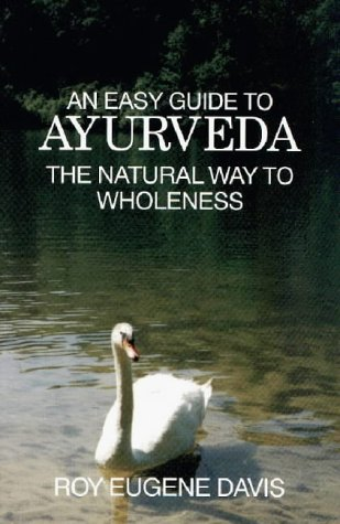 9780877072492: An Easy Guide to Ayurveda: The Natural Way to Wholeness : Basic Principles, Practices, and Routines for Total Well-Being, Rapid Spiritual Growth, and Effective Living