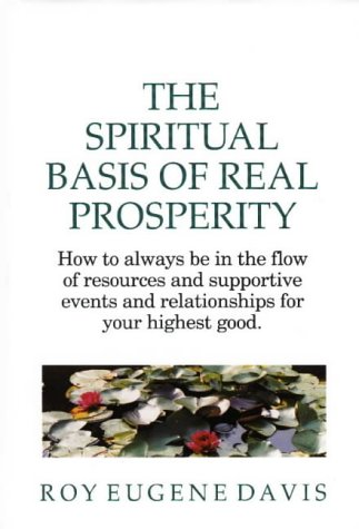 9780877072799: The Spiritual Basis of Real Prosperity: How to Always Be in the Flow of Resources and Supportive Events and Relationships for Your Highest Good