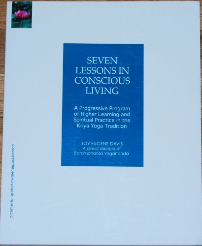 9780877072805: Seven Lessons in Conscious Living: A Progressive Program of Higher Learning and Spiritual Practice in the Kriya Yoga Tradition