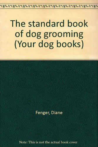 9780877140290: The standard book of dog grooming (Your dog books)