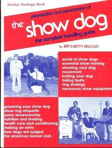 9780877140993: Show Dogs: Preparation and Presentation of the Show Dog : The Complete Handling Guide