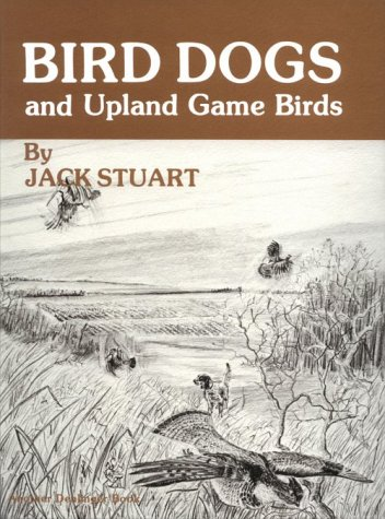 9780877141075: Bird Dogs and Upland Game Birds: Training Pointing Bird Dogs the Humane Way, Specializing in Grouse and Woodcock Dogs