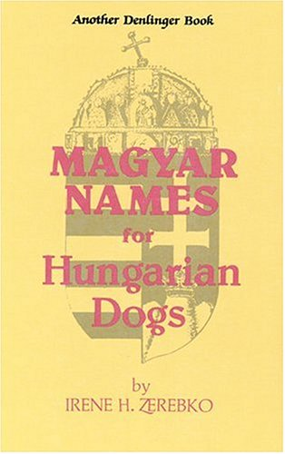 Magyar Names for Hungarian Dogs: Zerebko, Irene;Isabell, Jackie