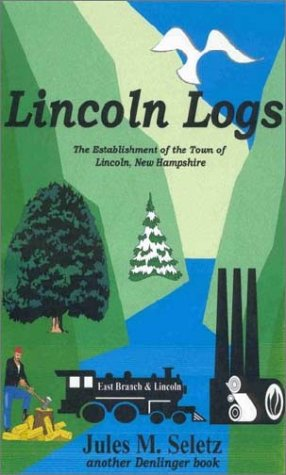 9780877142683: Lincoln Logs: The Establishment of the Town of Lincoln, New Hampshire Historical Fiction