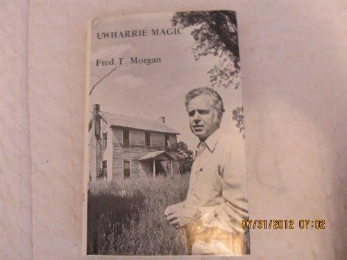 Uwharrie Magic: Morgan, Fred T.