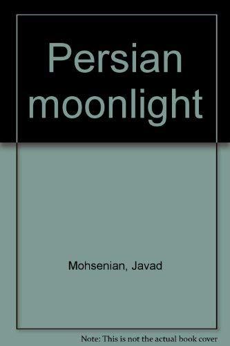 Persian Moonlight: Mohsenian, Javad M.D.